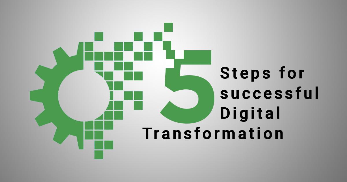 5 Steps for Successful Digital Transformation