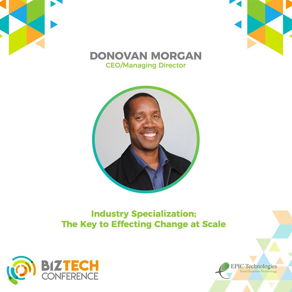 "Donovan Morgan Biztech Speech - ""Industry Specialization; The Key to Effecting Change at Scale"""