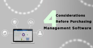 4 Considerations Before Purchasing Management Software