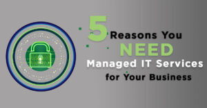 5 Reasons You NEED IT Managed Services